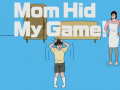 Mom Hid My Game (4)